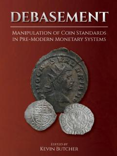 Debasement. Manipulation of Coin Standards in Pre-Modern Monetary Systems