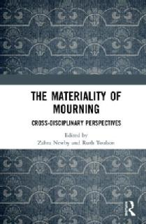 The Materiality of Mourning: Cross-disciplinary Perspectives, https://bit.ly/2IEviuL