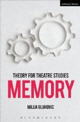 Milija Gluhovic Theory for Theatre Studies: Memory