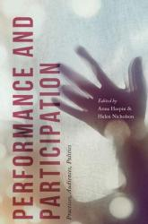 Anna Harpin Performance and Participation: Practices, Audiences, Politics  London: Palgrave, 2017 Anna Harpin