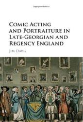 Jim Davis Comic Acting and Portraiture in late-Georgian and Regency England