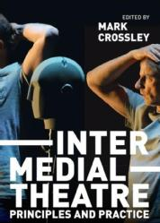 Andy Lavender Book Chapter -Twenty-First Century Intermediality, in Mark Crossley (Ed.), Intermedial Theatre: Principles and Practice, London: Palgrave Macmillan