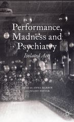 Anna Harpin Intro and Chapter with Juliet Foster, Performance, Madness, Psychiatry: Isolated Acts (Basingstoke: Palgrave, 2014).