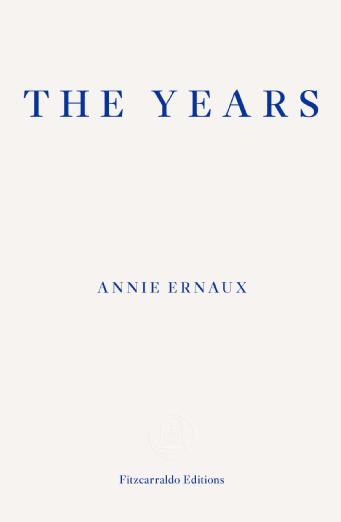 The Years by Annie Ernaux, translated from French by Alison L. Strayer and published by Fitzcarraldo Editions