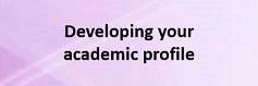 Developing your academic profile