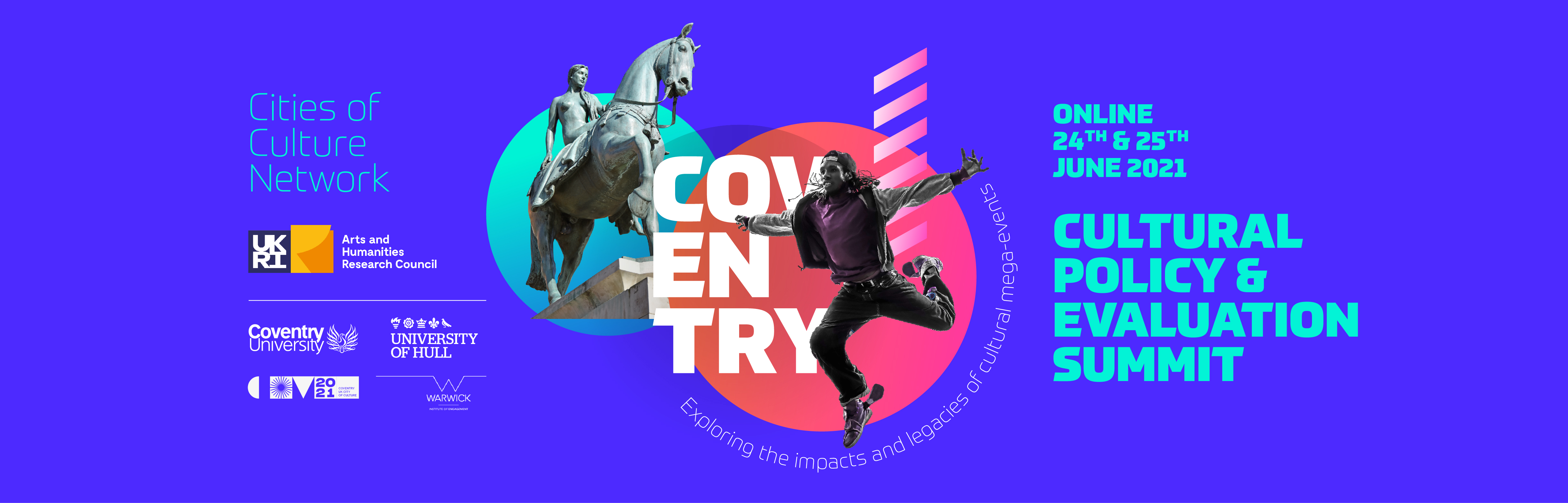 The AHRC Cities of Culture Network - The Coventry Cultural Policy and Evaluation Summit - 24th and 25th June 2021